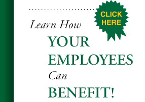 Click Here to Learn How YOUR EMPLOYEES Can Benefit!